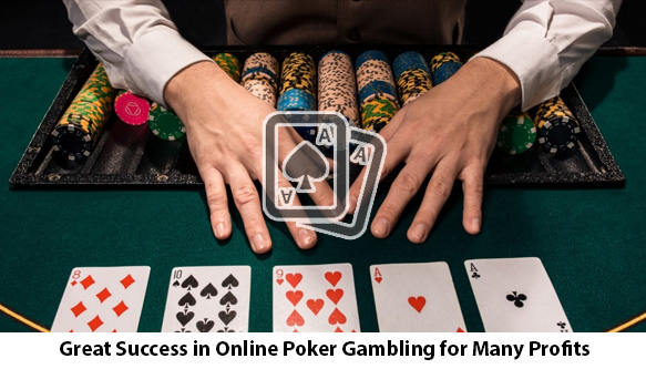Great-Success-in-Online-Poker-Gambling-for-Many-Profits