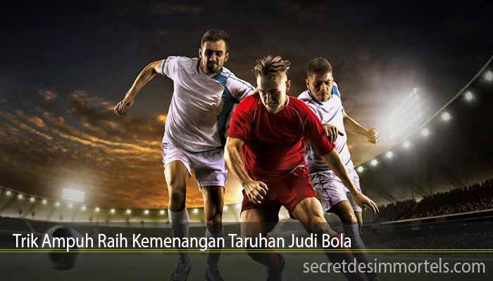 Trik Ampuh Raih Kemenangan Taruhan Judi Bola