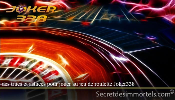 des trucs et astuces pour jouer au jeu de roulette Joker338