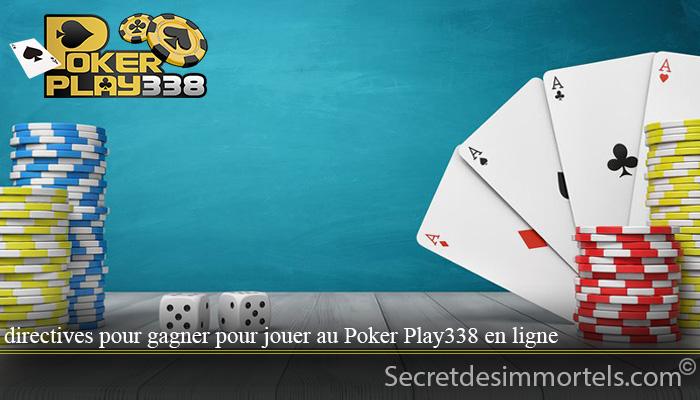 directives pour gagner pour jouer au Poker Play338 en ligne
