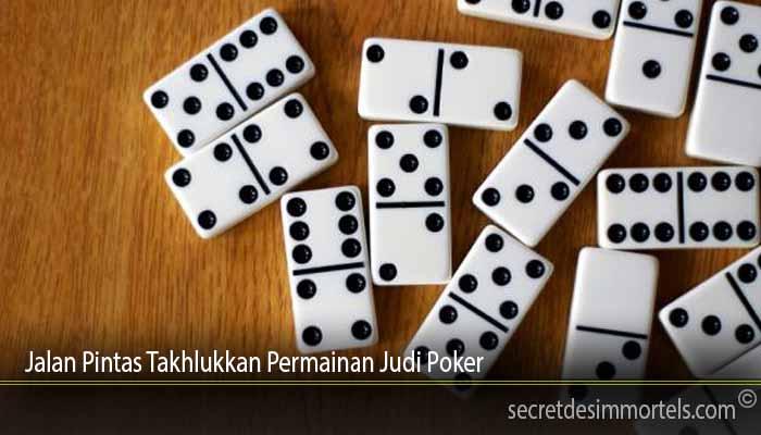 Jalan Pintas Takhlukkan Permainan Judi Poker